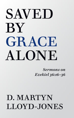 Saved by Grace Alone (Ezekiel 36) by Lloyd-Jones, D. Martyn (9781848718289) Reformers Bookshop