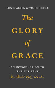 Glory of Grace, The: An Introduction to the Puritans in Their Own Words