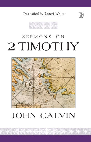 Sermons on 2 Timothy by Calvin, John (9781848718401) Reformers Bookshop