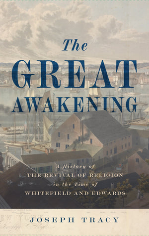 Great Awakening, The: A History of the Revival of Religion in the time of Whitefield and Edwards by Tracy, Joseph (9781848718579) Reformers Bookshop