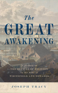 Great Awakening, The: A History of the Revival of Religion in the time of Whitefield and Edwards