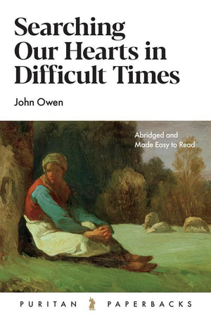 PPB Searching Our Hearts in Difficult Times by Owen, John (9781848718814) Reformers Bookshop