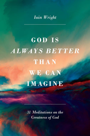 God is Always Better Than We Can Imagine by Wright, Iain (9781848719347) Reformers Bookshop