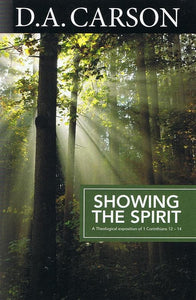 9781850788928-Showing the Spirit: A Theological Exposition of 1 Corinthians 12-14-Carson, D.A.