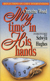 My Time in His Hands by Wood, Christine (9781857920918) Reformers Bookshop