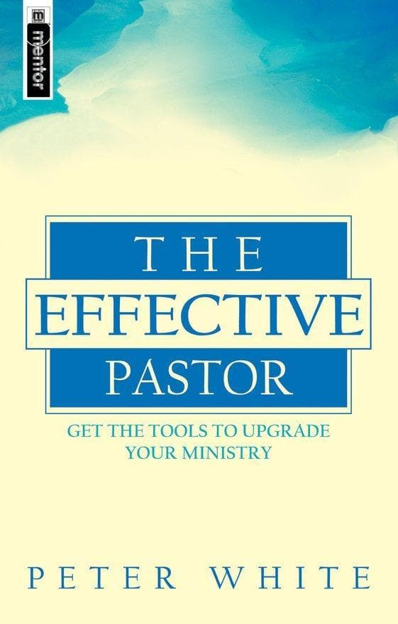 The Effective Pastor: Get the tools to upgrade your ministry