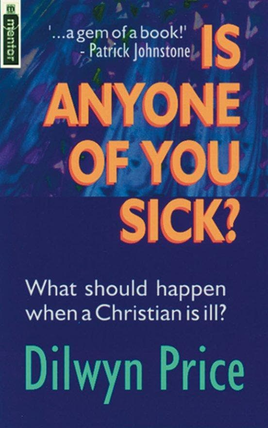 Is Anyone of You Sick?: What should happen when a Christian is ill