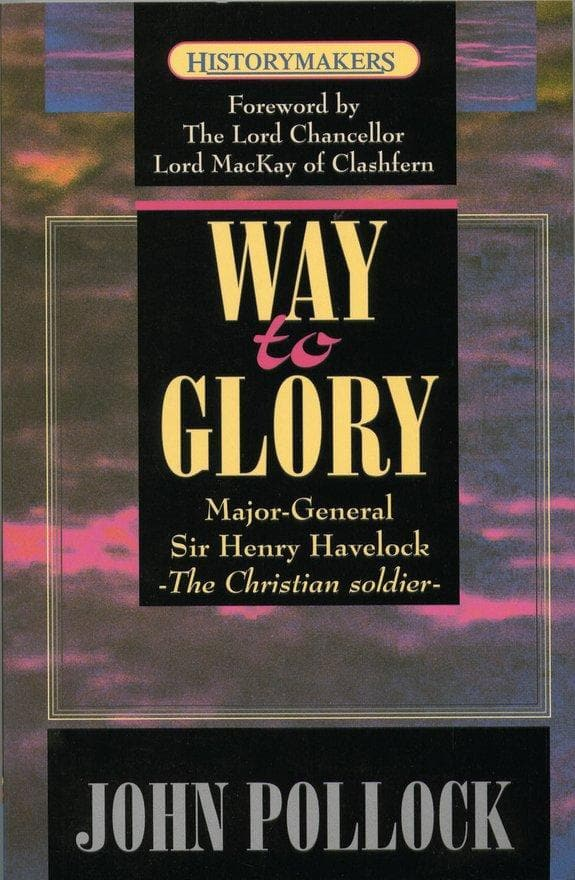 The Way to Glory: Major General Sir Henry Havelock