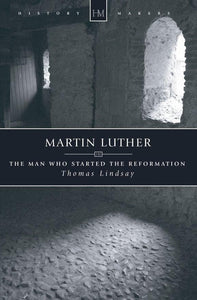 Martin Luther: The Man who Started the Reformation