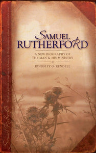 Samuel Rutherford: A New biography of the Man and his ministry