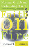 Faith on Fire: Norman Grubb and the building of WEC by Dinnen, Stewart (9781857923216) Reformers Bookshop