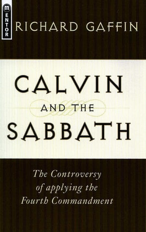9781857923766-Calvin and the Sabbath: The Controversy of applying the Fourth Commandment-Gaffin, Richard