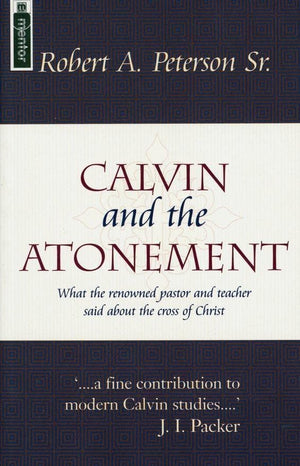 Calvin and the Atonement by Peterson, Robert A. (9781857923773) Reformers Bookshop