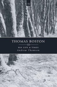 Thomas Boston: His Life & Times