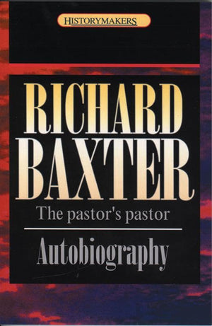 9781857923803-History Makers: Richard Baxter: The Pastor's Pastor-Baxter, Richard