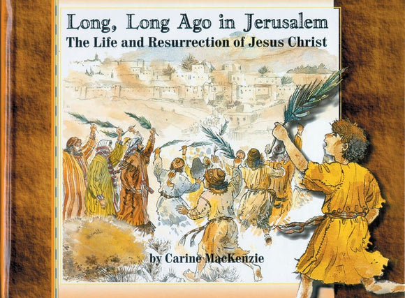 Long Long Ago in Jerusalem: The Life and Resurrection of Jesus Christ
