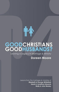 Good Christians, Good Husbands?: Leaving a Legacy in Marriage and Ministry