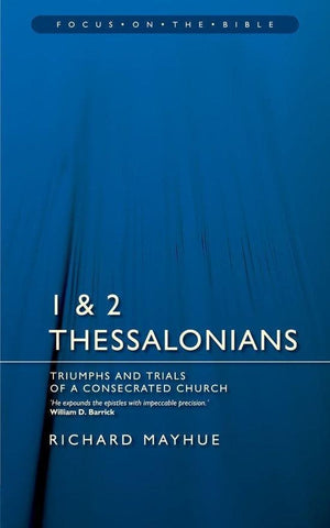 FOTB 1 & 2 Thessalonians: Triumphs and Trials of a Consecrated Church by Mayhue, Richard (9781857924527) Reformers Bookshop