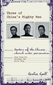 Three of China's Mighty Men: Leaders of Chinese Church under persecution