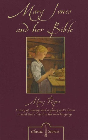 9781857925685-CF Mary Jones and her Bible: A Story of Courage and a Young Girl's dream to Read Gods Word in Her Own Language-Ropes, Mary