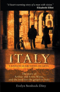 Italy, Land of Searching Hearts: The story of Arthur and Erma Wiens and the need for the gospel in Italy