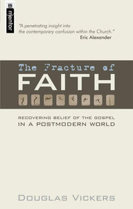 The Fracture of Faith: Recovering the Belief of the Gospel in a Post modern world