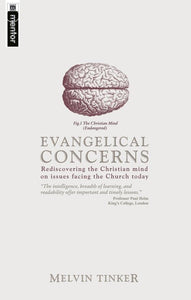 Evangelical Concerns: Rediscovering the Christian mind on issues facing the Church today
