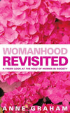 Womanhood Revisited: A Fresh Look at the Role of Women in Ministry by Graham, Anne (9781857926859) Reformers Bookshop