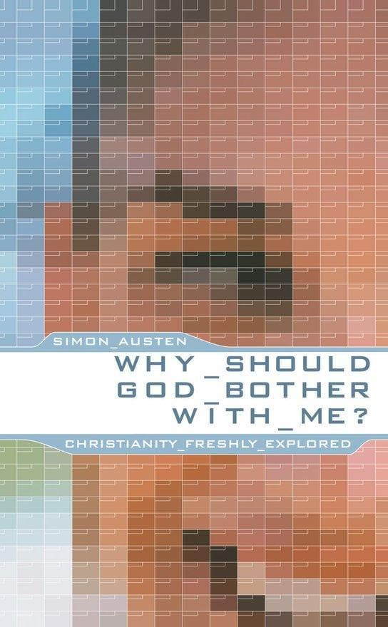 Why Should God Bother With Me?: Christianity Freshly Explored