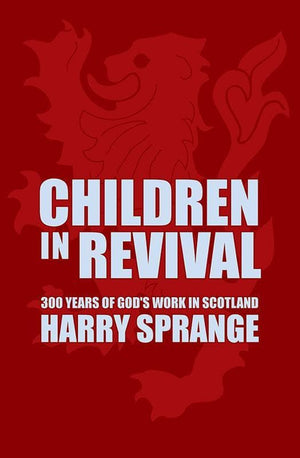 9781857927894-Children in Revival: 300 Years of God's Work in Scotland-Sprange, Harry