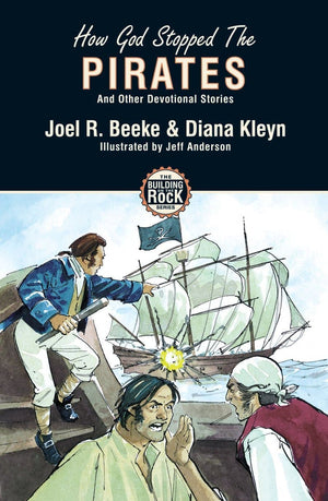 How God Stopped the Pirates (Building on the Rock) by Beeke, Joel and Kleyn, Diana (9781857928167) Reformers Bookshop