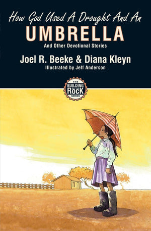 How God Used a Drought and an Umbrella (Building on the Rock) by Beeke, Joel and Kleyn, Diana (9781857928181) Reformers Bookshop