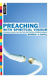 9781857928570-Preaching with Spiritual Vigour: Including Lessons from the Life and Practice of Richard Baxter-Capill, Murray