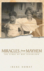 Miracles from Mayhem: The story of May Nicholson