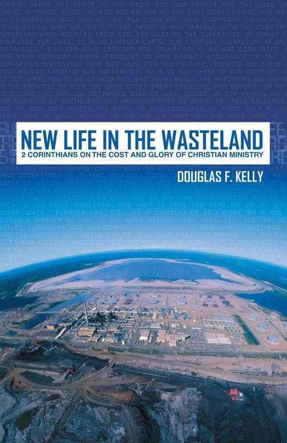 New Life in the Wasteland: 2 Corinthians on the Cost and Glory of Christian Ministry