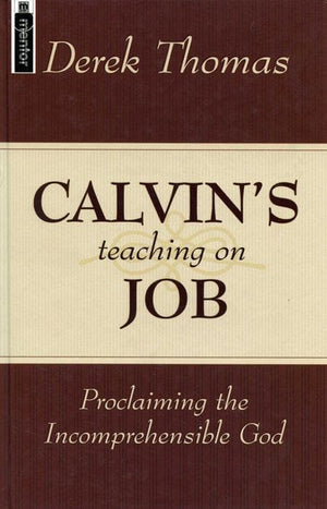 9781857929225-Calvin's Teaching on Job: Proclaiming the Incomprehensible God-Thomas, Derek