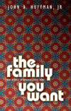 The Family You Want: How to Build an Authentic, Loving Home by Huffman, John (9781857929331) Reformers Bookshop