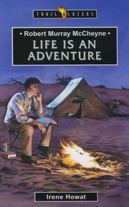 9781857929478-Trailblazers: Life Is an Adventure: Robert Murray McCheyne-Howat, Irene