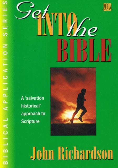 9781873166086-Get into the Bible: From first creation to new creation: the unfolding plan of God in scripture-Richardson, John