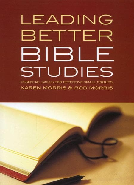 9781875861354-Leading Better Bible Studies: Essential Skills for Effective Small Groups-Morris, Karen; Morris, Rod