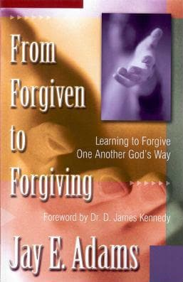 From Forgiven to Forgiving: Learning to Forgive One Another God's Way by Adams, Jay E. (9781879737129) Reformers Bookshop