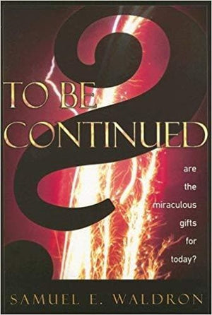 To Be Continued?: Are the Miraculous Gifts for Today? by Waldron, Samuel E. (9781879737587) Reformers Bookshop