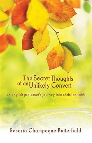 Secret Thoughts of an Unlikely Convert, The: An English Professor's Journey into the Christian Faith by Butterfield, Rosaria Champagne (9781884527388) Reformers Bookshop