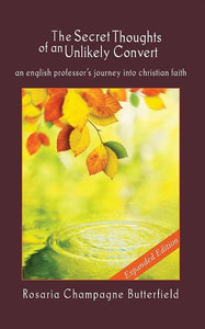 9781884527807-Secret Thoughts Unlikely Convert, The: An English Professor's Journey into Christian Faith (Expanded Edition)-Butterfield, Rosaria Champagne
