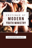 Critique of Modern Youth Ministry by Schlect, Christopher (9781885767035) Reformers Bookshop