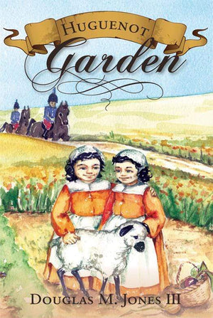 Huguenot Garden by Jones, Douglas (9781885767219) Reformers Bookshop