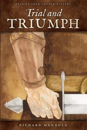 Trial and Triumph: Stories from Church History by Hannula, Richard M. (9781885767547) Reformers Bookshop