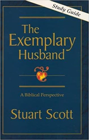 The Exemplary Husband Study Guide by Scott, Stuart (9781885904225) Reformers Bookshop