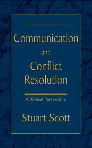 Communication and Conflict Resolution by Scott, Stuart (9781885904508) Reformers Bookshop