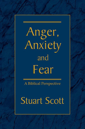 Anger, Anxiety & Fear by Scott, Stuart (9781885904768) Reformers Bookshop